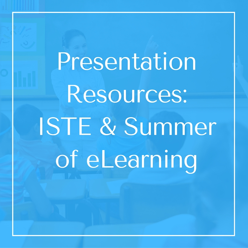 Presentation Resources ISTE and Summer of eLearning